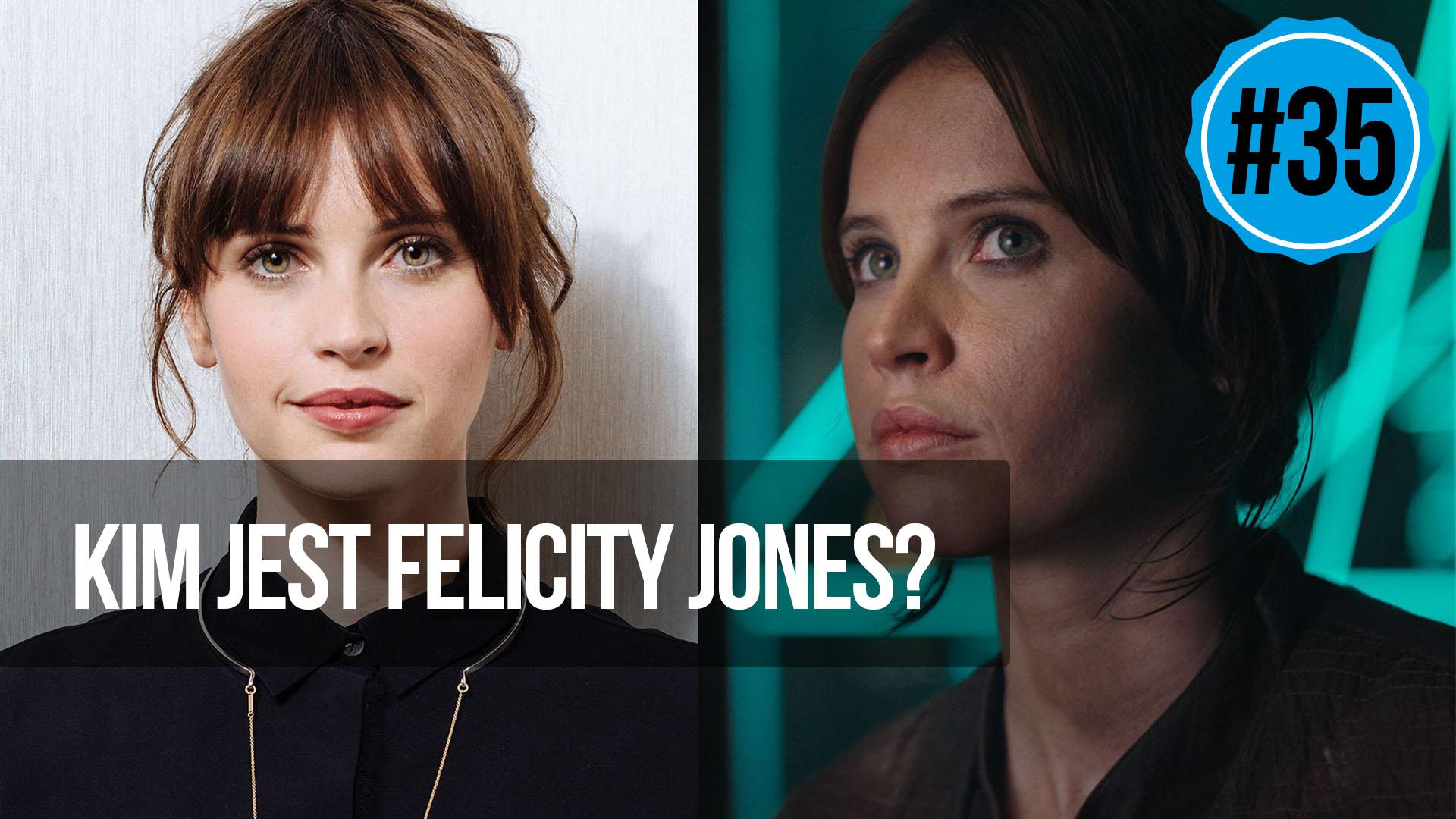 naEKRANACH #35 – Kim jest Felicity Jones, gwiazda Łotra 1?