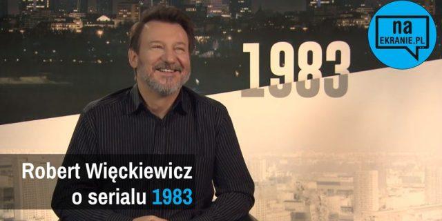 Robert Więckiewicz opowiada o 1983