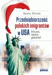 Przedsiębiorczość polskich imigrantów w USA. Etnicznie, lokalnie, globalnie?