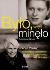 """Było, więc minęło. Joanna Penson – dziewczyna z Ravensbrück, wychowanka """"Solidarności"""", lekarka Wałęsy"""