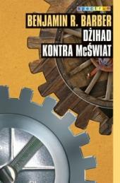 Dżihad kontra McŚwiat. Jak nasz świat dzieli się, a zarazem jednoczy i co to oznacza dla demorkacji