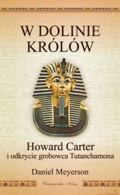 W Dolinie Królów. Howard Carter i odkrycie grobowca Tutanchamona