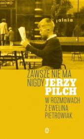 Zawsze nie ma nigdy. Jerzy Pilch w rozmowach z Eweliną Pietrowiak.