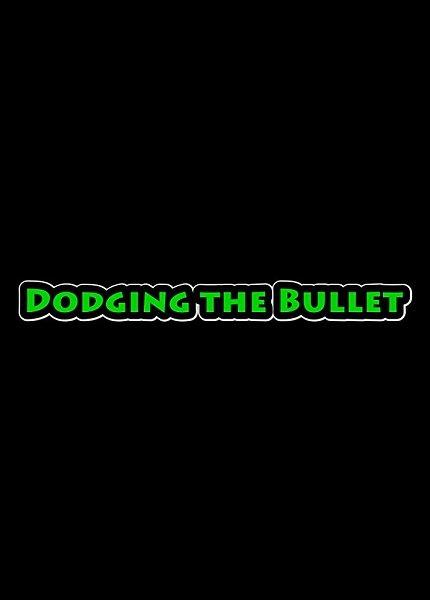 Dodging the Bullet